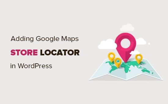 WordPress'te bir Google Haritalar mağazası konumlandırıcı nasıl eklenir