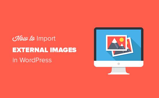 Dış görüntüler WordPress'te nasıl içe aktarılır